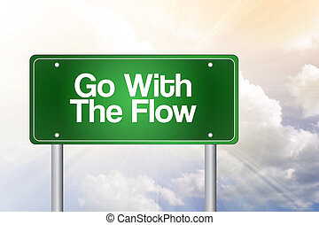 Go With The Flow Green Road Sign, business concept - Go With...