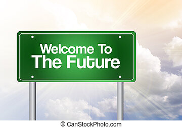Welcome To The Future Green Road Sign, business concept