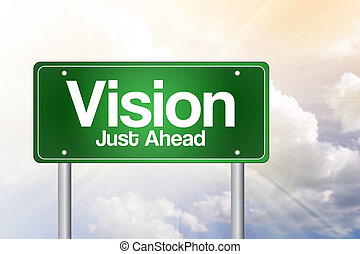 Vision Just Ahead Green Road Sign, business concept