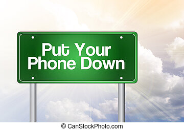 Put Your Phone Down Green Road Sign concept