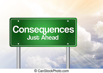 Consequences Just Ahead Green Road Sign, Business Concept -...