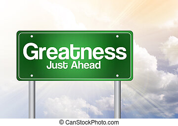 Greatness, Just Ahead Green Road Sign, business concept -...
