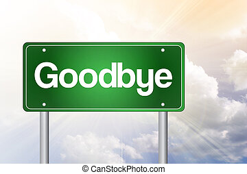 Goodbye Green Road Sign, business concept - Goodbye Green...