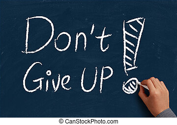 Do not give up on blue chalkboard with the hand of...