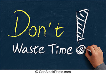 Do not waste time on blue chalkboard with the hand of...