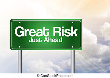 Great Risk Just Ahead Green Road Sign, business concept