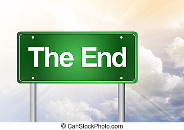 The End Green Road Sign, business concept - The End Green...