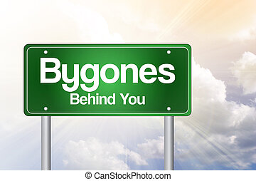 Bygones, Behind You Green Road Sign concept - Bygones,...