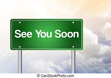 See You Soon Green Road Sign, Business Concept