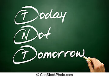 Hand drawn Today Not Tomorrow (TNT), business concept on...