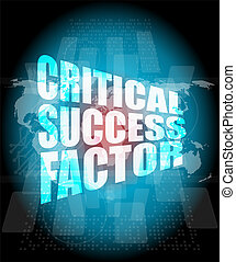 critical success factor words on digital screen with world...
