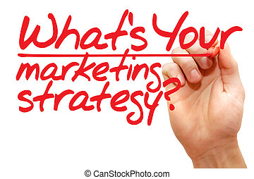 Hand writing Whats Your Marketing Strategy, business concept...