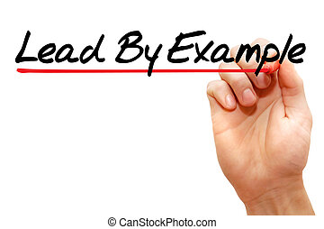 Hand writing Lead By Example, business concept - Hand...