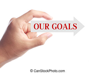 Our Goals Concept - Hand is holding Our Goals arrow isolated...