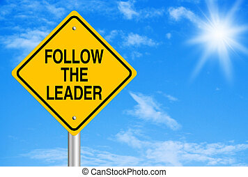 Leadership Concept - Follow the leader text is on road sign...