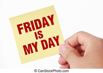 Friday is my day - Hand with Friday is my day note is...