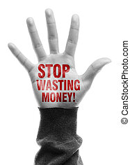 Stop Wasting Money - Hand with Stop Wasting Money text is...