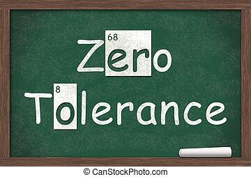 Zero Tolerance, Zero Tolerance written on a chalkboard with...