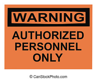 Warning Authorized Personnel - OSHA authorized personnel...