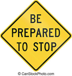 Be Prepared To Stop - US road warning sign: Be prepared to...