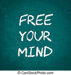 FREE YOUR MIND written on chalkboard