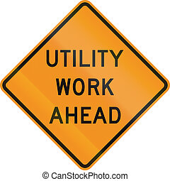 Utility Work Ahead - US traffic warning sign: Utility work...
