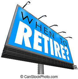 When to Retire Question on Billboard Sign Start Retirement...