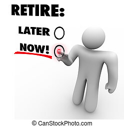 Retire Now Vs Later Choose End Leave Job Career Touch Screen...