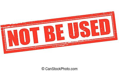 Not be used - Stamp with text not be used inside, vector...