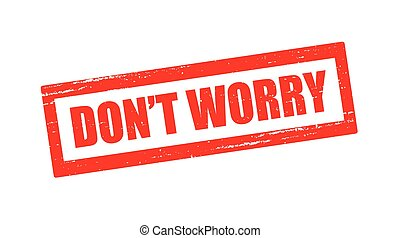 Don t worry - Stamp with text don t worry inside, vector...