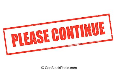 Please continue - Stamp with text please continue inside,...