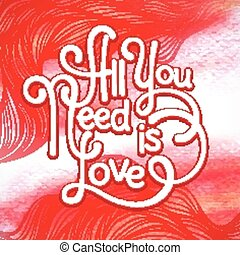 All you need is love handwritten typographic Watercolor...