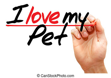 I love my Pet - Hand writing I love my Pet with marker,...