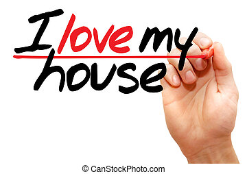 I love my house - Hand writing I love my house with marker,...