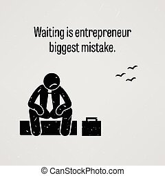 Waiting is entrepreneur biggest mis - A motivational and...