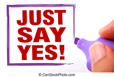 Just say yes text is signed by marker on white paper