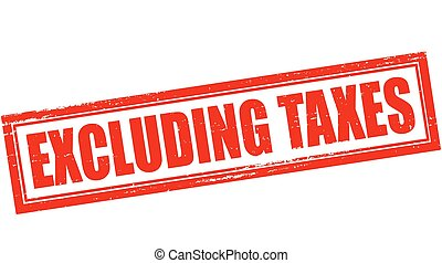 Excluding taxes - Stamp with text excluding taxes inside,...