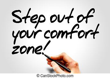Step out of your comfort zone! - Hand writing Step out of...