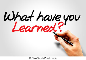 What have you Learned - Hand writing What have you Learned,...