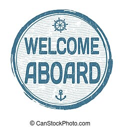 Welcome aboard stamp - Welcome aboard grunge rubber stamp on...