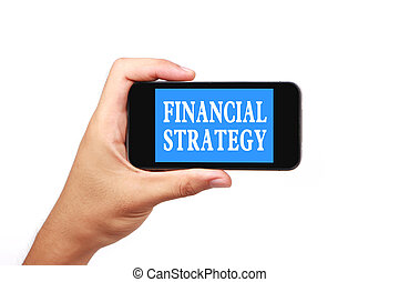 Financial strategy - Hand is holding a smartphone with the...