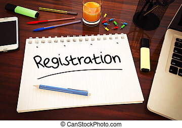 Registration - handwritten text in a notebook on a desk - 3d...