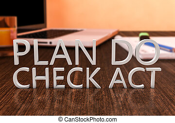 Plan Do Check Act - letters on wooden desk with laptop...