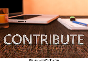 Contribute - letters on wooden desk with laptop computer and...