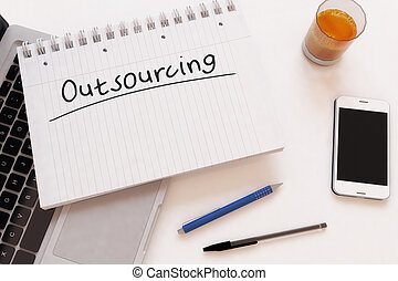 Outsourcing - handwritten text in a notebook on a desk - 3d...