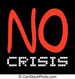 No crisis - Creative design of No crisis