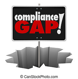 Compliance Gap Warning Sign Hole Follow Rules Regulations Guidel