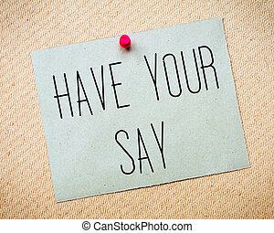 Have Your Say Message - Recycled paper note pinned on cork...