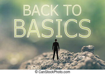 Back to Basics - Concept of with a person stand in the...