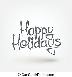 Happy holidays text design. Hand drawn words on white background